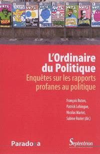 L'ordinaire du politique : enquête sur les rapports profanes au politique