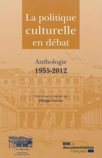 La politique culturelle en débat : anthologie 1955-2012