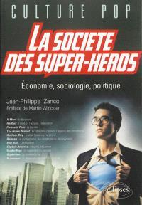 La société des super-héros : économie, sociologie, politique