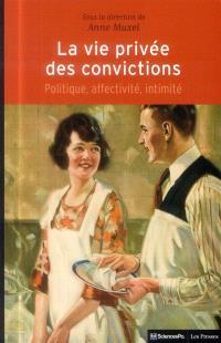 La vie privée des convictions : politique, affectivité, intimité