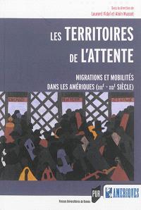 Les territoires de l'attente : migrations et mobilités dans les Amériques (XIXe-XXIe siècle)