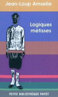 Logiques métisses : anthropologie de l'identité en Afrique et ailleurs