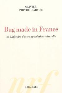 Bug made in France ou L'histoire d'une capitulation culturelle