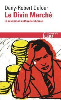 Le divin marché : la révolution culturelle libérale
