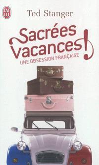 Sacrées vacances ! : une obsession française : document
