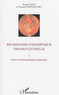 Recherches d'esthétique transculturelle. Volume 1, Notes d'anthropologie esthétique