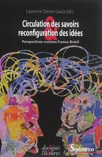 Circulation des savoirs et reconfiguration des idées : perspectives croisées France-Brésil