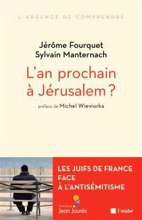 L'an prochain à Jérusalem ? : les Juifs de France face à l'antisémitisme