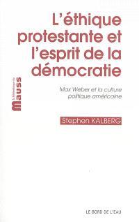 L'éthique protestante et l'esprit de la démocratie : Max Weber et la culture politique américaine