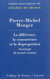La différence, la concurrence et la disproportion : sociologie du travail créateur