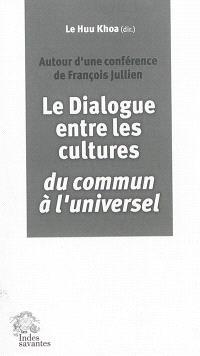 Le dialogue entre les cultures : du commun à l'universel : autour d'une conférence de François Jullien