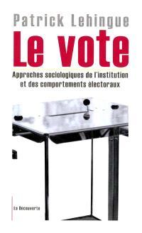 Le vote : approche sociologique de l'institution et des comportements électoraux