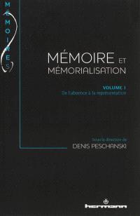 Mémoire et mémorialisation. Volume 1, De l'absence à la représentation