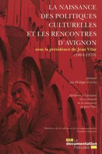 La naissance des politiques culturelles et les Rencontres d'Avignon, sous la présidence de Jean Vilar : 1964-1970