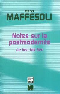 Notes sur la postmodernité : le lieu fait lien : suivi de la hauteur du quotidien, à propos de l'oeuvre de Michel Maffesoli par Patrick Tacussel