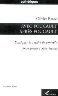 Avec Foucault après Foucault : disséquer la société de contrôle