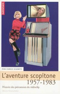 L'aventure Scopitone, 1957-1983 : histoire des précurseurs du vidéoclip