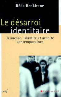 Le désarroi identitaire : jeunesse, islamité et arabité contemporaines