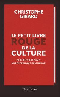 Le petit livre rouge de la culture : propositions pour une république culturelle