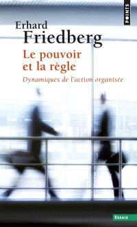 Le pouvoir et la règle : dynamiques de l'action organisée