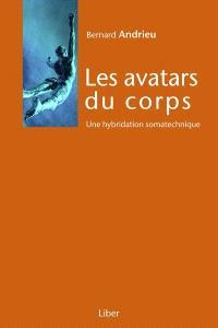Les avatars du corps  : une hybridation somatechnique