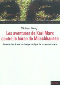 Les aventures de Karl Marx contre le baron de Münchhausen : introduction à une sociologie critique de la connaissance