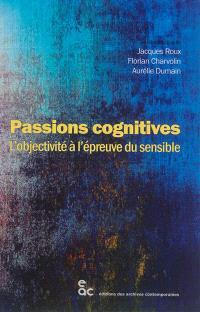 Passions cognitives : l'objectivité à l'épreuve du sensible