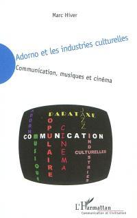 Adorno et les industries culturelles : communication, musiques et cinéma