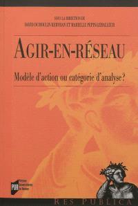 Agir-en-réseau : modèle d'action ou catégorie d'analyse ?