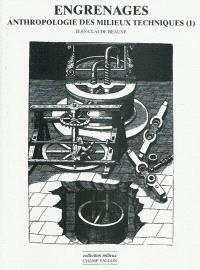 Anthropologie des milieux techniques. Volume 1, Engrenages