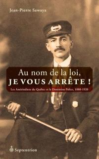 Au nom de la loi, je vous arrête!  : les Amérindiens du Québec et la Dominion Police, 1880-1920