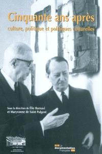 Cinquante ans après : culture, politique et politiques culturelles : colloque du cinquantenaire du Ministère de la culture et de la communication, 13, 14 et 15 octobre 2009