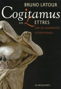 Cogitamus : six lettres sur les humanités scientifiques