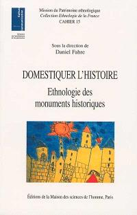 Domestiquer l'histoire : ethnologie des monuments historiques