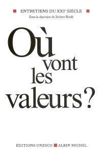 Entretiens du XXIe siècle. Volume 2, Où vont les valeurs ?