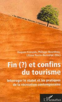 Fin (?) et confins du tourisme : interroger le statut et les pratiques de la récréation contemporaine