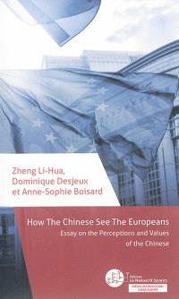 How the Chinese see the Europeans : essay on the perceptions ans values of the Chinese