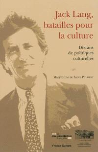 Jack Lang, batailles pour la culture : dix ans de politiques culturelles