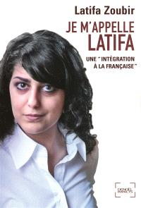 Je m'appelle Latifa : une intégration à la française : récit