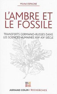 L'ambre et le fossile : transferts germano-russes dans les sciences humaines : XIXe-XXe siècle