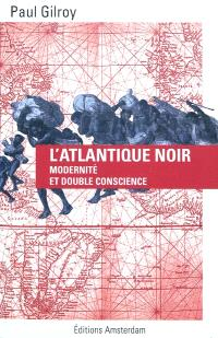 L'Atlantique noir : modernité et double conscience