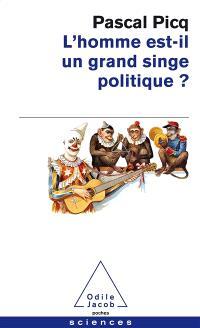 L'homme est-il un grand singe politique ? : essai de primatologie politique et de pataphysique