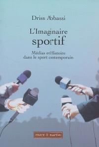 L'imaginaire sportif : médias et histoire dans le sport contemporain