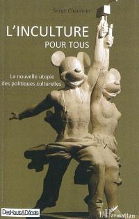 L'inculture pour tous : la nouvelle utopie des politiques culturelles