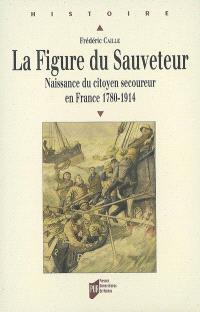 La figure du sauveteur : naissance du citoyen secoureur en France (1780-1914)