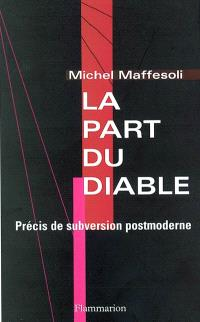 La part du diable : précis de subversion postmoderne