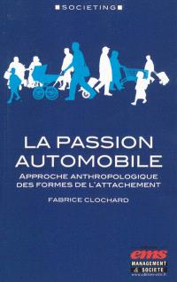 La passion automobile : approche anthropologique des formes de l'attachement