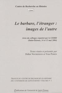 Le barbare, l'étranger : images de l'autre, actes du colloque, Saint-Etienne, 14 et 15 mai 2004