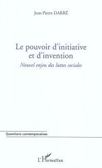 Le pouvoir d'initiative et d'invention : nouvel enjeu des luttes sociales