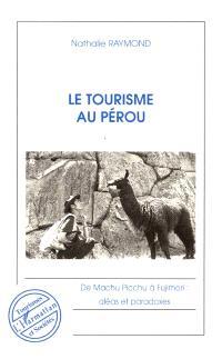 Le tourisme au Pérou : de Machu Picchu à Fujimori, aléas et paradoxes
